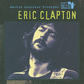 Martin Scorsese Presents The Blues: Eric Clapton by Various Artists