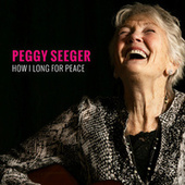 How I Long for Peace by Peggy Seeger
