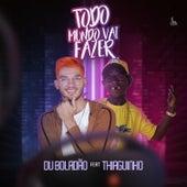 Todo Mundo Vai Fazer (feat. Thiaguinho) de Du Boladão