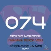 I Wanna Rock You (J.C.Fous De La Mer Remix) by Giorgio Moroder