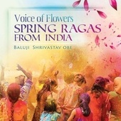 Voice of Flowers: Spring Ragas from India by Baluji Shrivastav