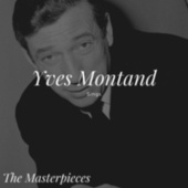 Yves Montand Sings - The Masterpieces von Yves Montand