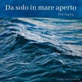 Da solo in mare aperto by Phil Harris