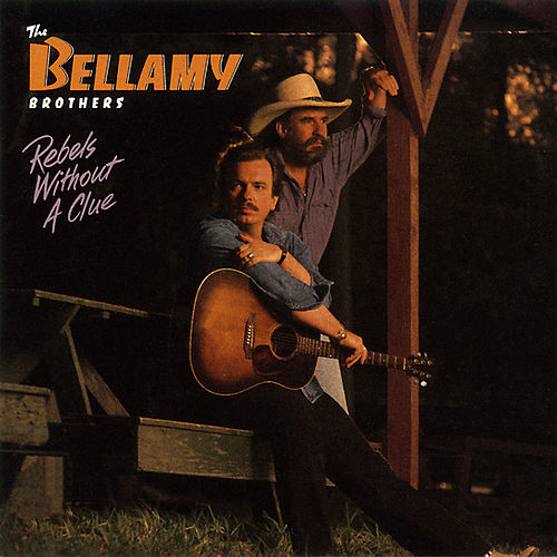 Rebels Without A Clue by Bellamy Brothers