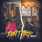 Don't Trip (feat. Famous Dex) [Remix] by Blackfoot505