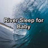 River Sleep for Baby by Echoes of Nature