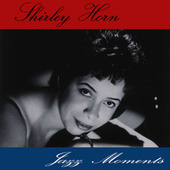 Jazz Moments by Shirley Horn