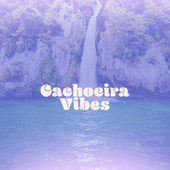 Cachoeira Vibes by Various Artists