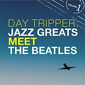 Day Tripper: Jazz Greats Meet The Beatles Volume 1 de Various Artists