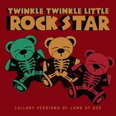Lullaby Versions of Lamb of God von Twinkle Twinkle Little Rock Star