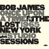 Once Upon A Time: The Lost 1965 New York Studio Sessions by Bob James