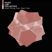 Stop Crying Your Heart Out by Music Lab Collective