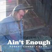 Ain't Enough de Robert Connely Farr