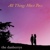 All Things Must Pass de The Danberrys