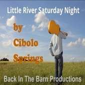 Little River Saturday Night by Cibolo Springs