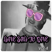 Dave Said To Rave, Vol. 4 von Various Artists