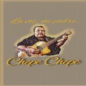 La Voz, Mi Padre (Live) de Chepe Chepe