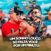 Um Sonho Louco / Só Falta Você / Por um Minuto (Ao Vivo) by Henrique e Moretto