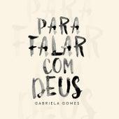 Para Falar com Deus de Gabriela Gomes
