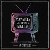 Mú Carvalho - As Canções Que Eu Fiz para Novelas by Mú Carvalho