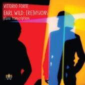 Earl Wild: [Re]Visions - Piano Transcriptions by Vittorio Forte