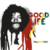 Good Life de Takana Zion