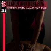 Lemon and Rose Spa - Ambient Music Collection 2021 by Various Artists