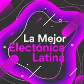 La Mejor Electrónica Latina by Various Artists