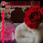 The Calming Spa Life - 2021 Deep Relaxation by Various Artists