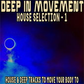 Deep in Movement House Selection, 1 (House & Deep Tracks to Move Your Body To) de Various Artists