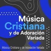 Música Cristiana y de Adoración Variada by Various Artists