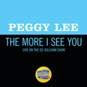 The More I See You (Live On The Ed Sullivan Show, October 1, 1967) by Peggy Lee