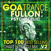 Goa Trance Fullon Psychedelic Top 100 Best Selling Chart Hits + DJ Mix V2 by Dr. Spook
