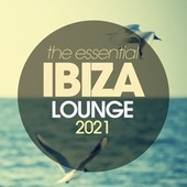 The Essential Ibiza Lounge 2021 by Florio Chill Project, Shakiri' Quartet, Hollie, Samantha Iorio, Serafino Rudari, The Girl In The Mirror, Chucherias, Afro Blue, Double Soul, Gayle, More, Trenta, Surealistas, Gianni Bini Introduces Liz Hill, Cubanitos, Kyria