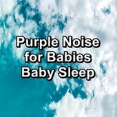 Purple Noise for Babies Baby Sleep by Sounds for Life