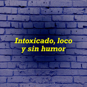 Intoxicado, loco y sin humor de Various Artists