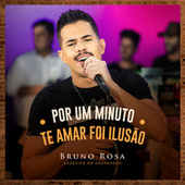 Por um Minuto / Te Amar Foi Ilusão (Ao Vivo) fra Bruno Rosa