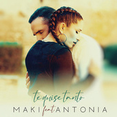 Te quise tanto (feat. Antonia) de Maki