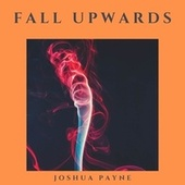 Fall Upwards de Joshua Payne