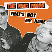 That's Not My Name by The Ting Tings