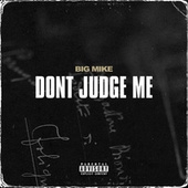 Don't Judge Me by Big Mike