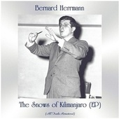 The Snows of Kilimanjaro (EP) (All Tracks Remastered) by Bernard Herrmann