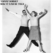 Now It Can Be Told (Make Believe Ballroom Version) von Tommy Dorsey