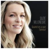 Quand on a que l'amour by Suzie Villeneuve