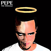 The Struggle by Pepe
