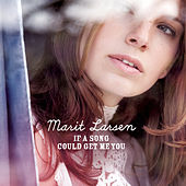 If A Song Could Get Me You von Marit Larsen