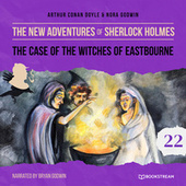The Case of the Witches of Eastbourne - The New Adventures of Sherlock Holmes, Episode 22 (Unabridged) von Sir Arthur Conan Doyle