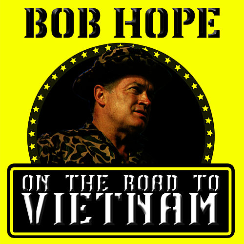 On the Road to Vietnam - Recorded During Actual Performances At U.S. Military Bases by Bob Hope
