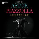 Libertango. The Best of Astor Piazzolla by Various Artists
