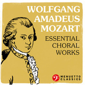 Wolfgang Amadeus Mozart: Essential Choral Works de Various Artists